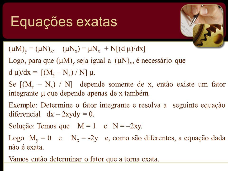 Equações exatas (M)y = (N)x, (Nx) = Nx + N[(d )/dx]